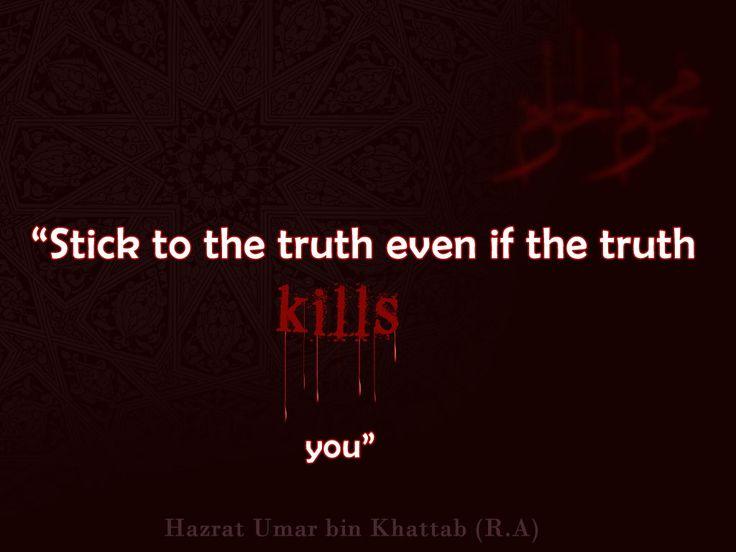 """#Stick to the #truth even if the #truth #kills you"" Hazrat #Umar bin #Khattab (R.A)   http://goo.gl/rVmqNa"