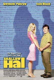 """237 Days of Romantic Films:Till Valentines:...SHALLOW HAL... is a movie with a simple message. and takes an intermidably long time to tell it. LOVE STORY AD SELF-HELP MUMBO JUMBO Gwyneth Paltrow seems to be good in anything she does but really has to stretch it here. I'm a Jack Black fan so disappointed this movie doesn't have the deft comedy touch the Farrelley Brothers have shown with 'Something About Mary' QUOTE:""""She's got CANKLES!"""""""