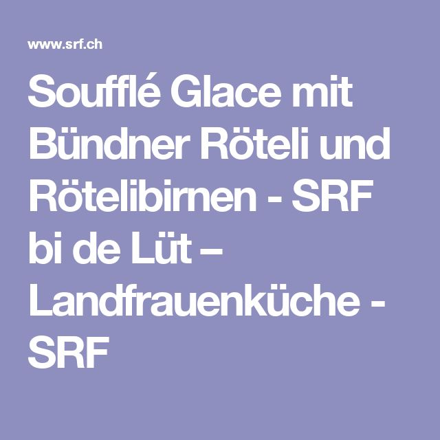 Soufflé Glace mit Bündner Röteli und Rötelibirnen - SRF bi de Lüt – Landfrauenküche - SRF