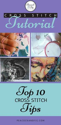 Cross stitch tutorial featuring the top 10 cross stitch tips! Most people find #7 to be invaluable!