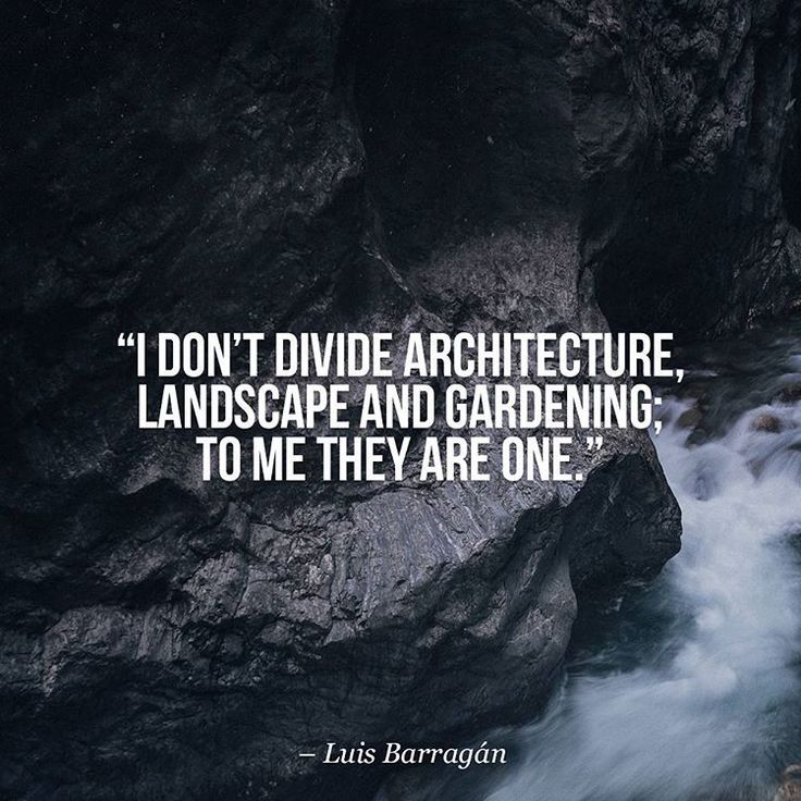 """I don't divide architecture, landscape and gardening; to me they are one."" – Luis Barragán"