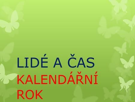 LIDÉ A ČAS KALENDÁŘNÍ ROK.>
