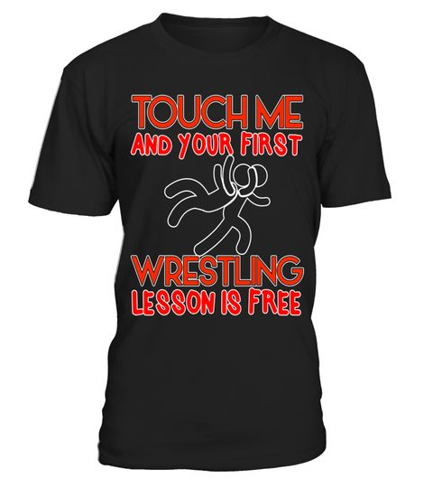 """# Touch Me And Your First Wrestling Lesson Is Free Pun Shirt .  Special Offer, not available in shops      Comes in a variety of styles and colours      Buy yours now before it is too late!      Secured payment via Visa / Mastercard / Amex / PayPal      How to place an order            Choose the model from the drop-down menu      Click on """"Buy it now""""      Choose the size and the quantity      Add your delivery address and bank details      And that's it!      Tags: One of the best wrestler…"""