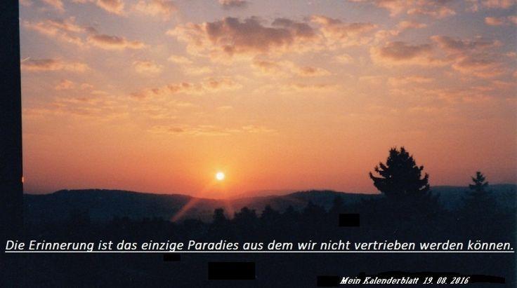 Die Erinnerung ist das einzige Paradies aus dem wir nicht vertrieben werden können