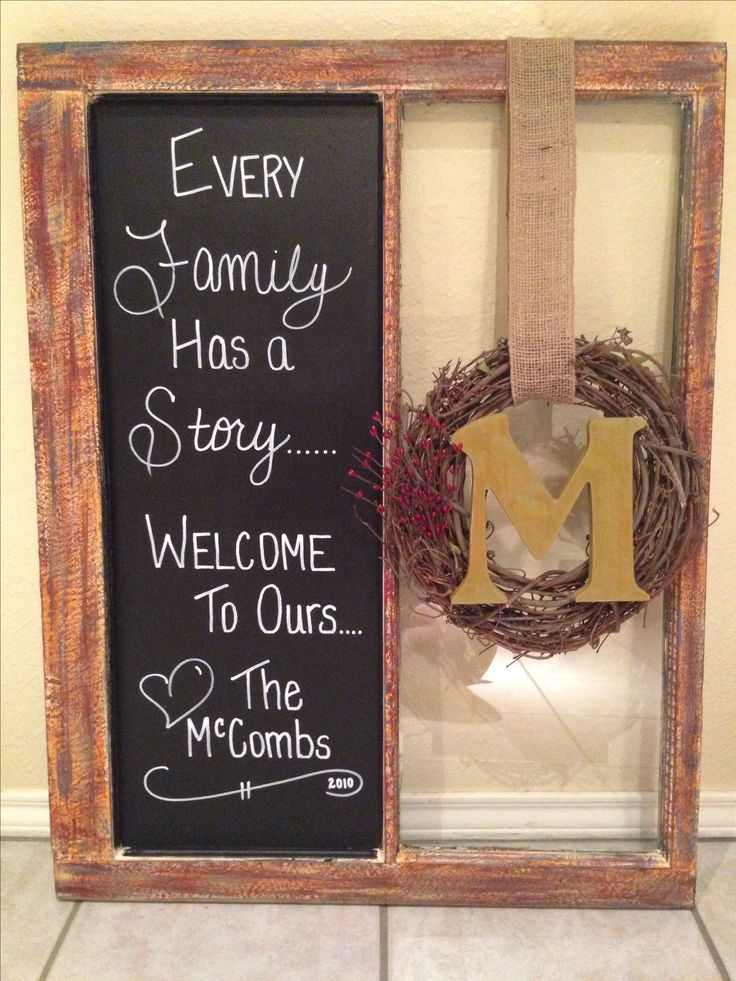 Old Window: chalkboard paint on 1 side with vinyl lettering ... Maybe photo collage in other side? http://www.walldecorplusmore.com/every-family-has-a-story-to-tell-welcome-to-ours-wall-sticker/