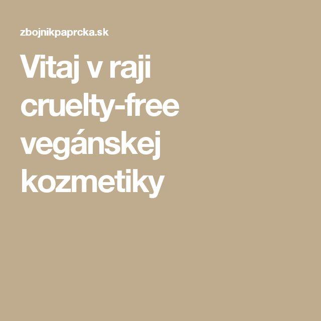 Vitaj v raji cruelty-free vegánskej kozmetiky