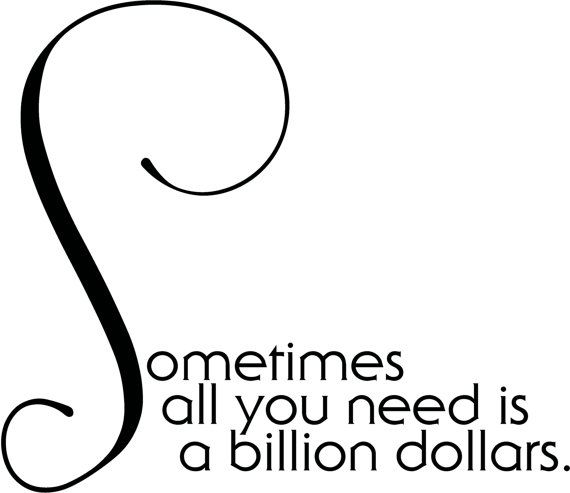 Sometimes All You Need is A BILLION DOLLARS by HotMonkeyGraphics