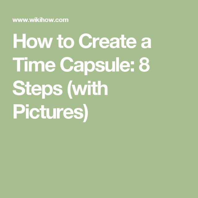 How to Create a Time Capsule: 8 Steps (with Pictures)