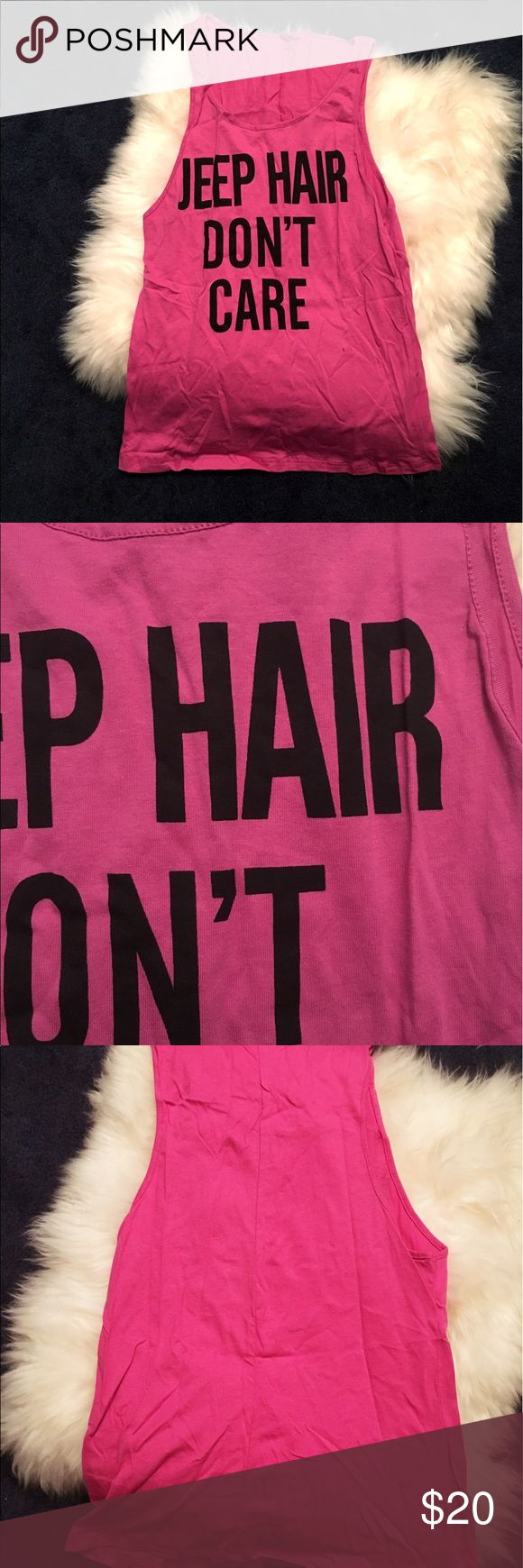 Jeep hair don't care tank top Jeep hair don't care cutoff tank top. Fuchsia/ pink color top with black lettering Tops Tank Tops