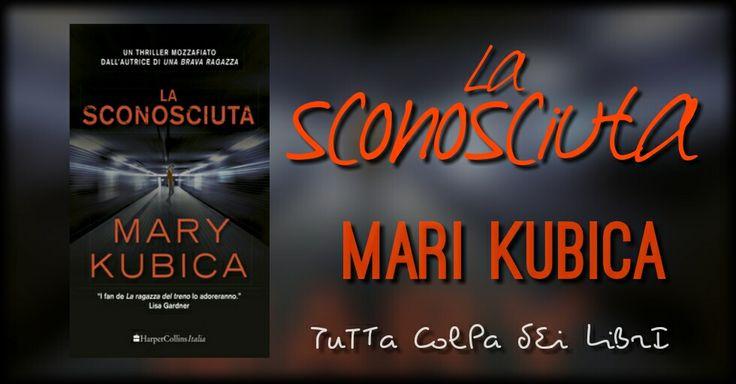"""Anteprima """"La sconosciuta"""" di Mary Kubica"""