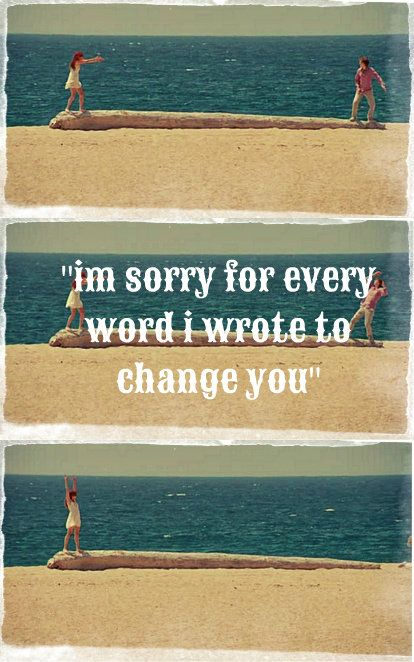 Ruby Sparks, even though it is science fiction don't you try to change the one you love. Accept and be.