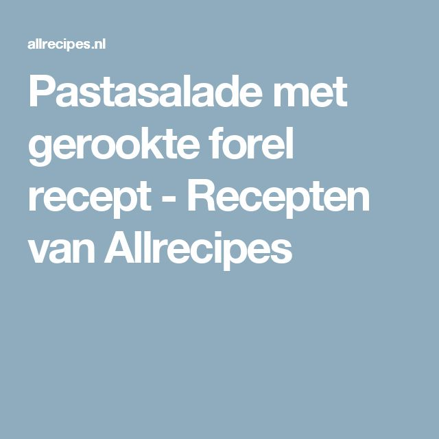 Pastasalade met gerookte forel recept - Recepten van Allrecipes