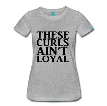 """Inspired by the Chris Brown hit """"These Girls Ain't Loyal"""" comes the natural girls spin, """"These Curls Ain't Loyal."""" This t-shirt is made of 100% Pre-shrunk cotton and has a close and snug fit. Please c"""