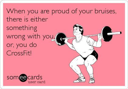 When you are proud of your bruises, there is either something wrong with you, or, you do CrossFit!
