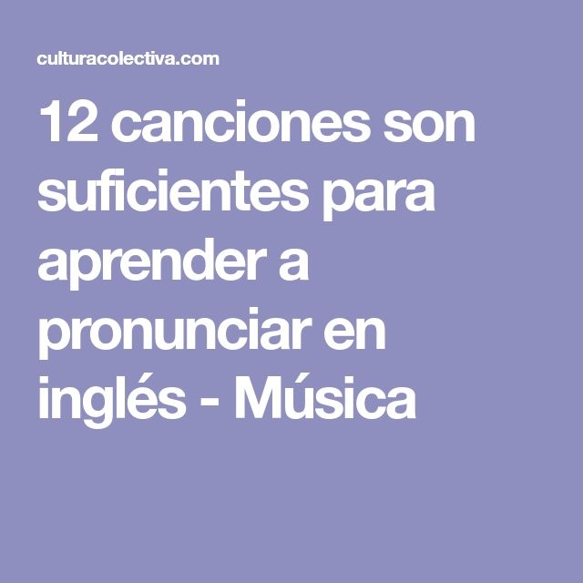 12 canciones son suficientes para aprender a pronunciar en inglés - Música