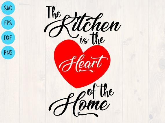 Home Svg Dxf And Png Instant Download The Kitchen Is The Heart Of The Home Svg Kitchen Svg Kitchen Quotes Svg For Cricut And Silhouette Digital Drawing Illustration Safarni Org
