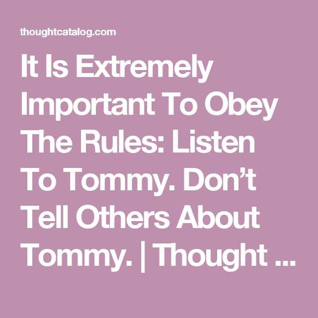 It Is Extremely Important To Obey The Rules: Listen To Tommy. Don't Tell Others About Tommy. | Thought Catalog