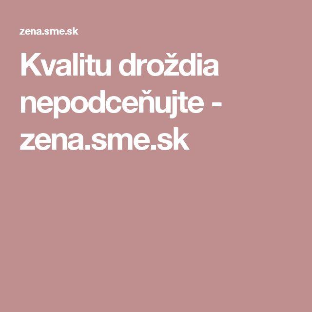 Kvalitu droždia nepodceňujte - zena.sme.sk