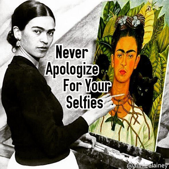 Never apologize for your selfies. #selfie #frida #fridakahlo #funny