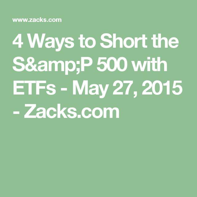 4 Ways to Short the S&P 500 with ETFs - May 27, 2015 - Zacks.com