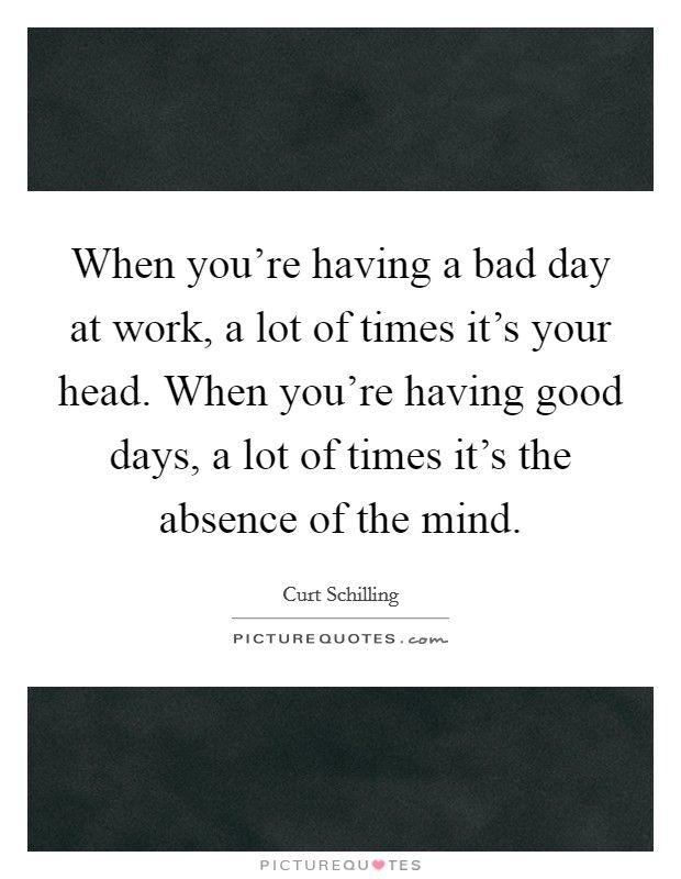 45 Beautiful Bad Day At Work Quotes Bad Day At Work Quotes Work Quotes Feel Good Quotes