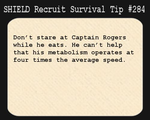 S.H.I.E.L.D. Recruit Survival Tip #284:Don't stare at Captain Rogers while he eats. He can't help that his metabolism operates at four times the average speed. [Submitted by makiruz]ti