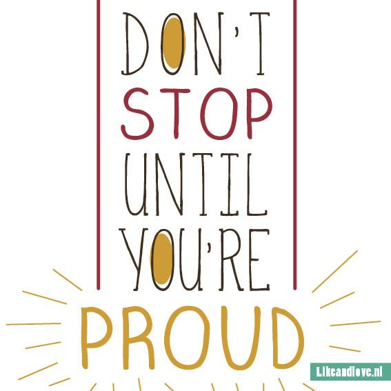 Don't stop until you're proud #quote