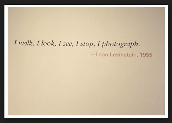 """""""I walk. I look. I stop.  I photograph"""""""