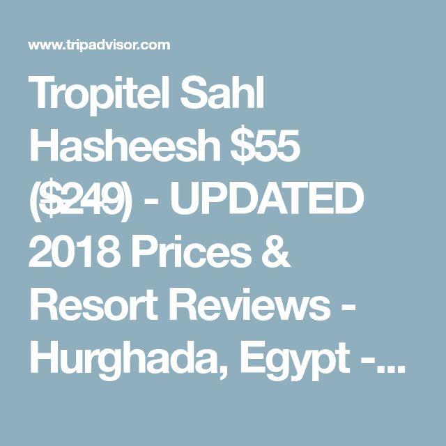 Tropitel Sahl Hasheesh $55 ($̶2̶4̶9̶) - UPDATED 2018 Prices &  Resort Reviews - Hurghada, Egypt - TripAdvisor