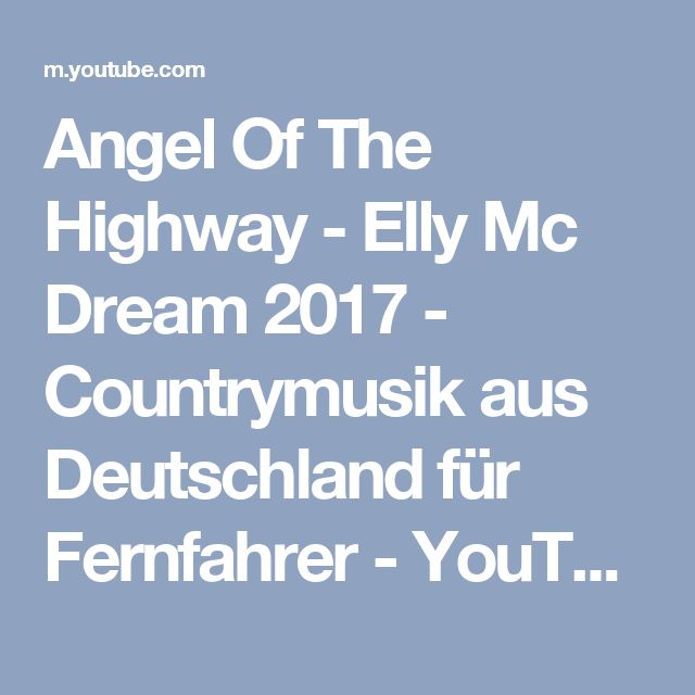 Angel Of The Highway - Elly Mc Dream 2017 - Countrymusik aus Deutschland für Fernfahrer - YouTube