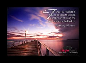 """""""That was the real gift of having cancer: that I had another go at living the life I really wanted to live"""" Anthony Warlow.  For more inspirations images, see http://wp.me/P3P7Kt-hA and for patient care skills you need to know, inightingale.net"""