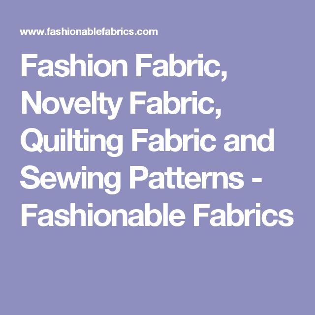 Fashion Fabric, Novelty Fabric, Quilting Fabric and Sewing Patterns - Fashionable Fabrics