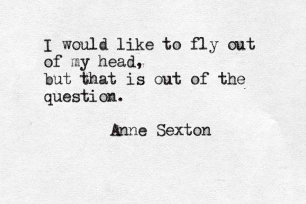 Anne Sexton. (Though I think it's totally possible and I do it all the time :)).