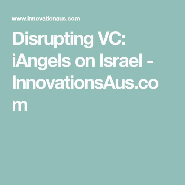 Disrupting VC: iAngels on Israel - InnovationsAus.com