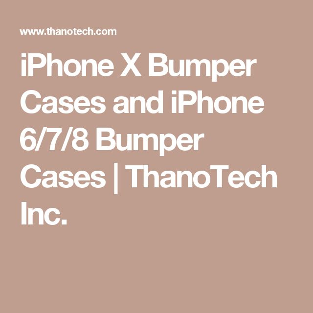 iPhone X Bumper Cases and iPhone 6/7/8 Bumper Cases | ThanoTech Inc.