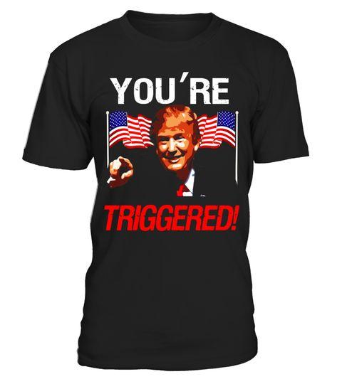 You're Triggered! Donald Trump Funny Political Meme T-Shirt  #tshirt #tshirtfashion #tshirtformen #Women'sFashion #TshirtWomen's #Fundraise #PeaceforParis #HumanRights #AnimalRescue #Autism #Cancer   #WorldPeace #Disability #ForaCause #Other #Family #Girlfriend #Grandparents #Wife #Mother #Ki