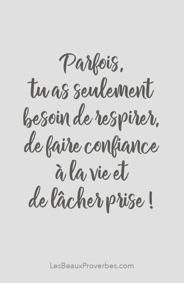 «Parfois, tu as seulement besoin de respirer, de faire confiance à la vie et de lâcher prise!» #citation #citationdujour #proverbe #quote #frenchquote #pensées #phrases #french #français #lesbeauxproverbes