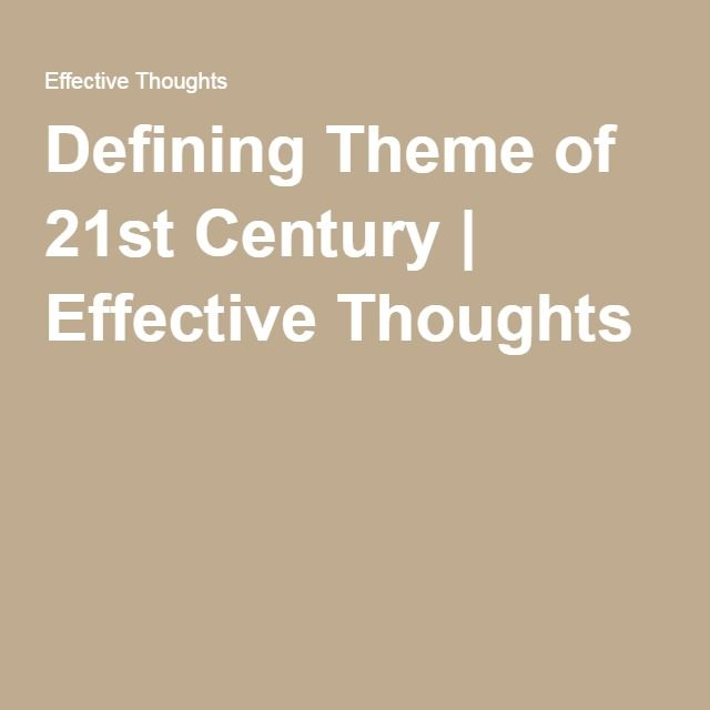 Defining Theme of 21st Century | Effective Thoughts
