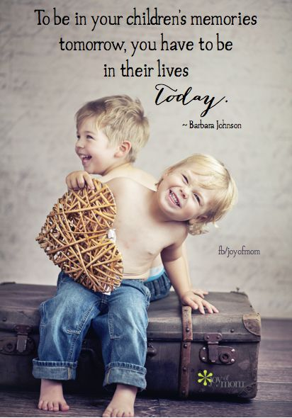 To be in your children's memories tomorrow, you have to be in their lives today... <3 Join us for more fantastic quotes on Joy of Mom! <3 https://www.facebook.com/joyofmom