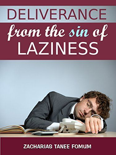 Deliverance From The Sin Of Laziness (Practical helps For The Overcomers Book 8) by Zacharias Tanee Fomum, http://www.amazon.com/dp/B00MXN3C5W/ref=cm_sw_r_pi_dp_GCSfub1GDPVR2