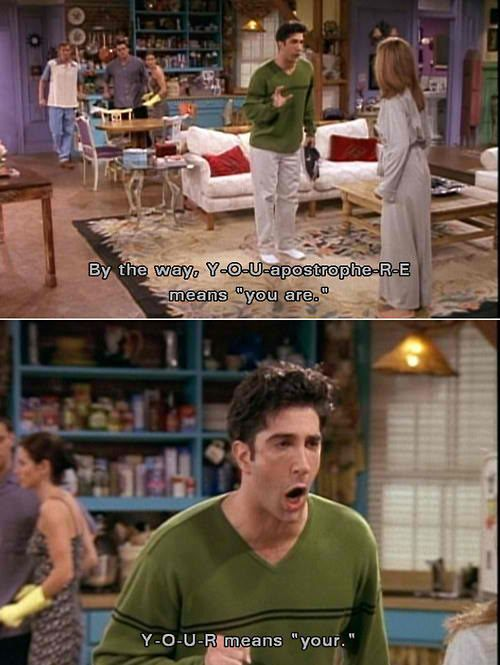 your and you're: English Lessons, Pet Peeves, Ross Friends, Life Lessons, Funny, Ross And Rachel, Grammar Lessons, F R I E N D, Friends Quotes