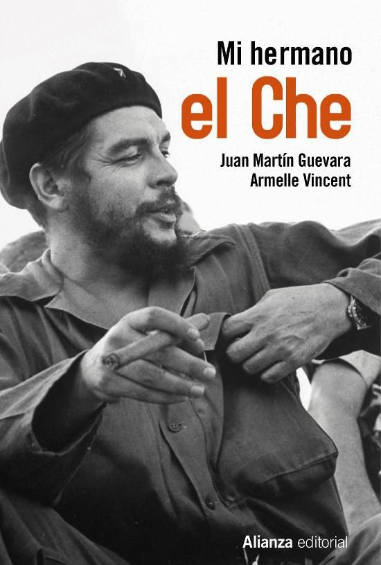 Mi hermano el Che / Juan Martín Guevara, Armelle Vincent ; Traducido del francés por Elena-Michelle Cano e Íñigo Sánchez-Paños