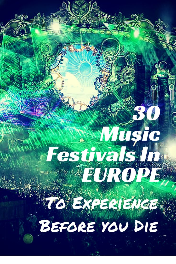 The Top 30 Music Festivals In Europe To Experience Before You Die!