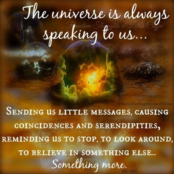 The Universe is always speaking to us ~ Sending us little messages ~ Causing coincidences and serendipities, reminding us to stop ~ To look around ~ To believe in something else ~ Something more ༺♡༻