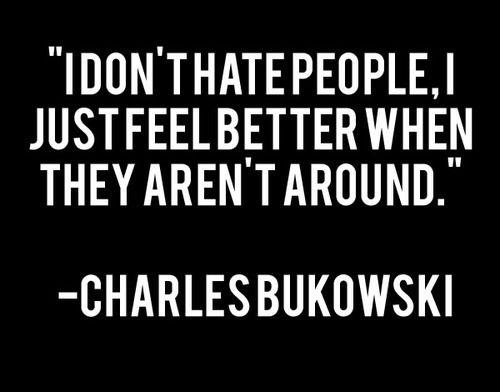 :): Charlesbukowski, Charles Bukowski, Feelings Better, Life, Quote, Truths, So True, Things, Hate People