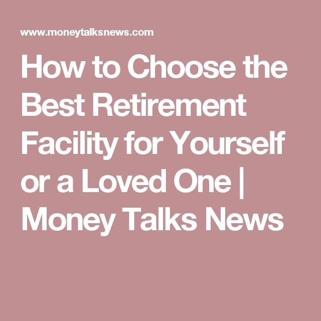 How to Choose the Best Retirement Facility for Yourself or a Loved One | Money Talks News