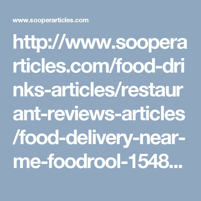 http://www.sooperarticles.com/food-drinks-articles/restaurant-reviews-articles/food-delivery-near-me-foodrool-1548908.html