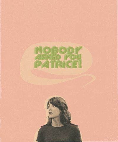 "HIMYM Don't we all have our own ""Patrices"" in the world?"