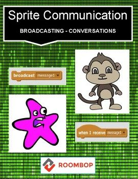 Sometimes it's useful for sprites to communicate with each other. Sprites can use messages to tell other sprites what to do. Scratch also lets you create conversations between sprites. What You Get: • Broadcasting • Shark Example • Conversations • Monkey Example • Next Steps My Scratch Resources: