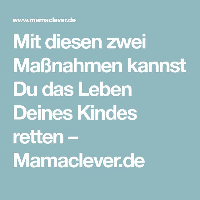 Mit diesen zwei Maßnahmen kannst Du das Leben Deines Kindes retten – Mamaclever.de